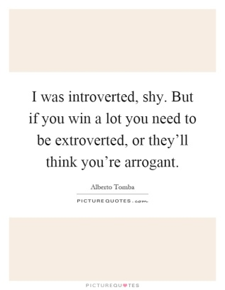 i-was-introverted-shy-but-if-you-win-a-lot-you-need-to-be-extroverted-or-theyll-think-youre-arrogant-quote-1